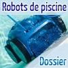 Dossier complet Robots de Piscine
