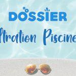 [DOSSIER] Filtration Piscine