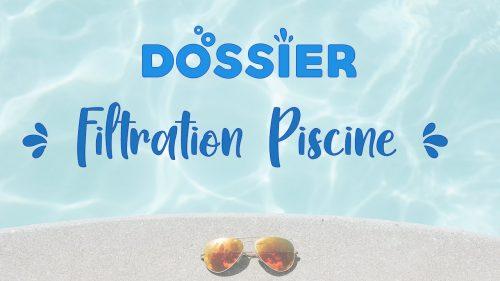 DOSSIER Filtration Piscine