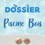 [DOSSIER] Piscines Bois