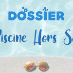 [DOSSIER] Piscines Hors Sol