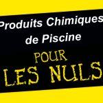 Les Produits Chimiques de Piscine (pour les Nuls)