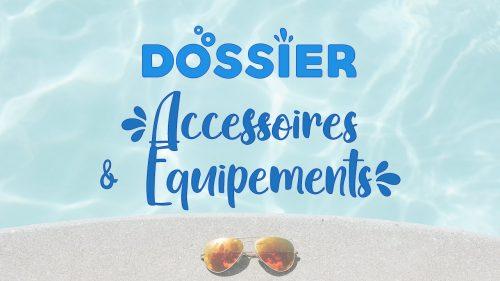 DOSSIER Accessoires Equipements